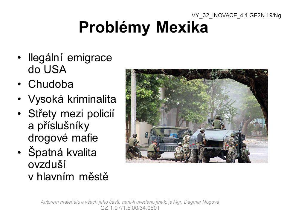 Problémy Mexika Ilegální emigrace do USA Chudoba Vysoká kriminalita Střety mezi policií a příslušníky drogové mafie Špatná kvalita ovzduší v hlavním m