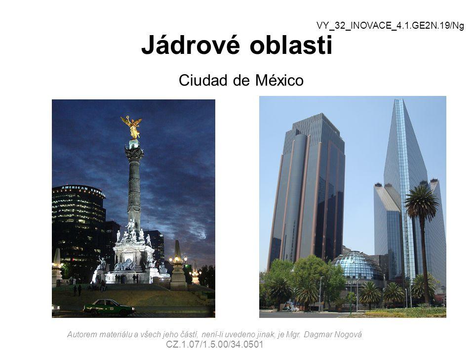 Jádrové oblasti Ciudad de México Autorem materiálu a všech jeho částí, není-li uvedeno jinak, je Mgr. Dagmar Nogová CZ.1.07/1.5.00/34.0501 VY_32_INOVA
