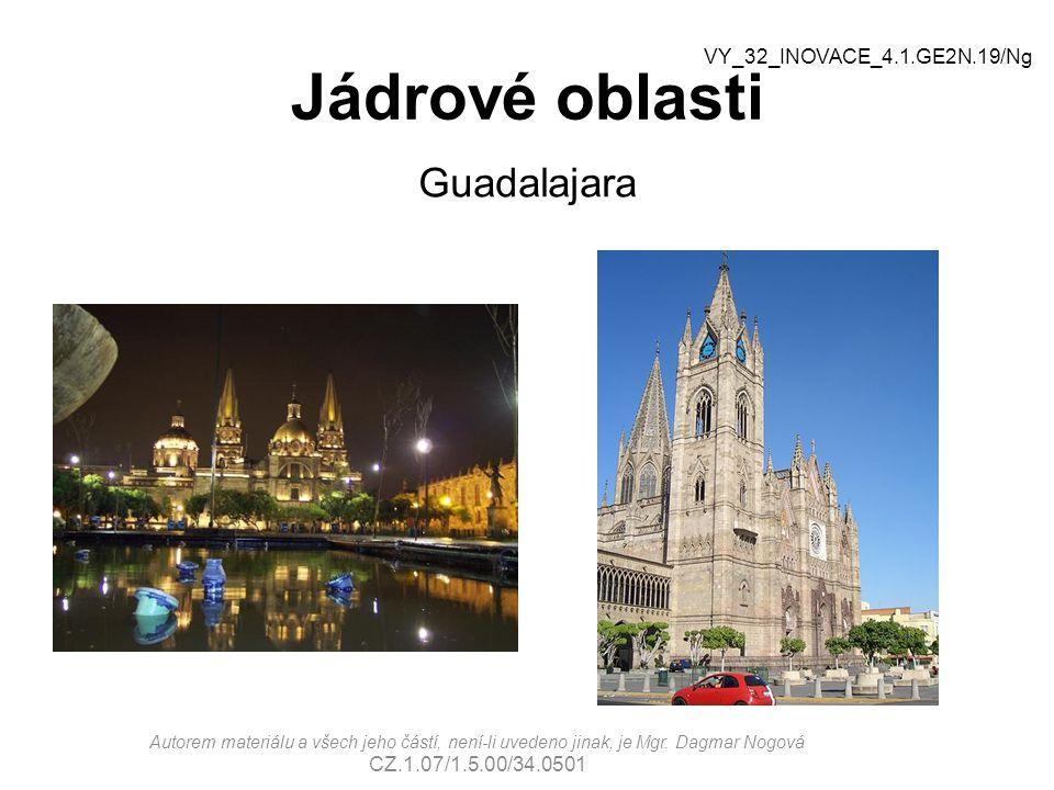 Jádrové oblasti Guadalajara Autorem materiálu a všech jeho částí, není-li uvedeno jinak, je Mgr. Dagmar Nogová CZ.1.07/1.5.00/34.0501 VY_32_INOVACE_4.