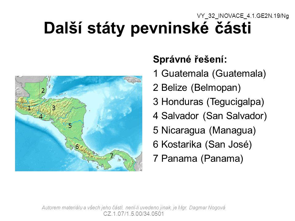 Další státy pevninské části Správné řešení: 1 Guatemala (Guatemala) 2 Belize (Belmopan) 3 Honduras (Tegucigalpa) 4 Salvador (San Salvador) 5 Nicaragua
