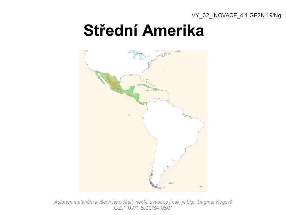 Střední Amerika Autorem materiálu a všech jeho částí, není-li uvedeno jinak, je Mgr. Dagmar Nogová CZ.1.07/1.5.00/34.0501 VY_32_INOVACE_4.1.GE2N.19/Ng