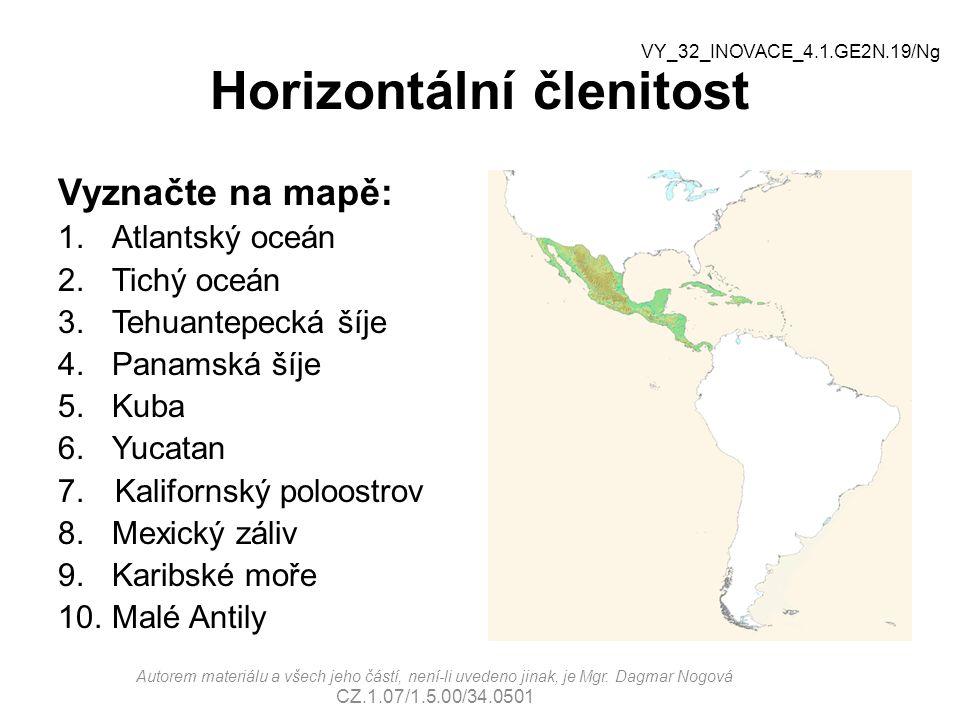 Horizontální členitost Správné řešení: 1.Atlantský oceán 2.Tichý oceán 3.Tehuantepecká šíje 4.Panamská šíje 5.Kuba 6.Yucatan 7.Kalifornský poloostrov 8.Mexický záliv 9.Karibské moře 10.Malé Antily 1.