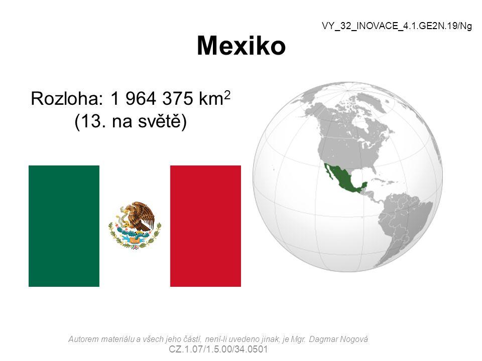 Mexiko Rozloha: 1 964 375 km 2 (13. na světě) Autorem materiálu a všech jeho částí, není-li uvedeno jinak, je Mgr. Dagmar Nogová CZ.1.07/1.5.00/34.050