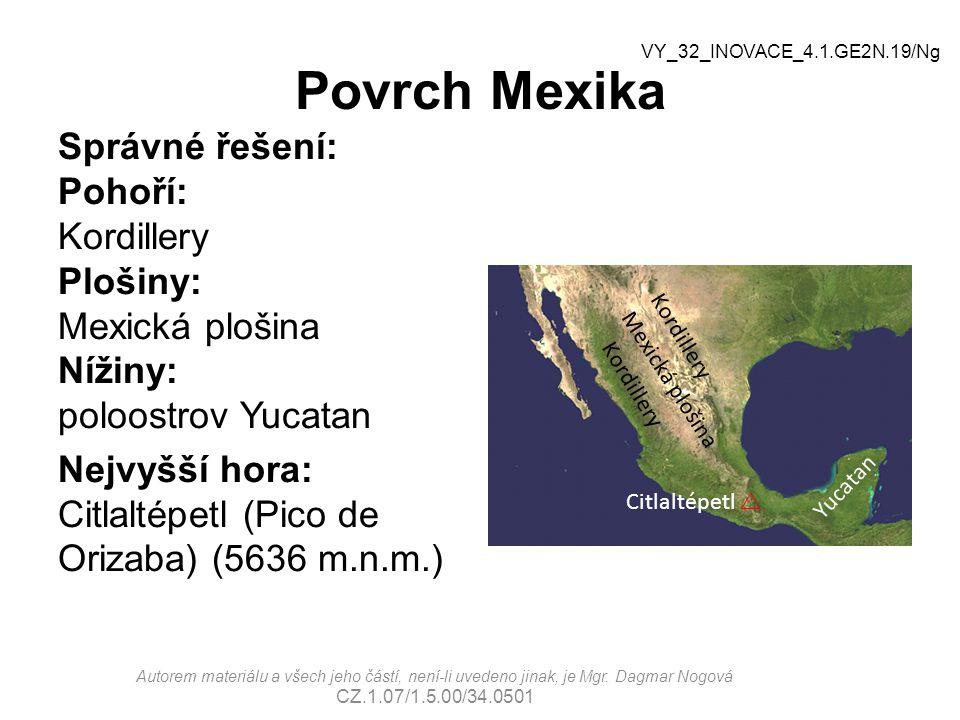 Povrch Mexika Správné řešení: Pohoří: Kordillery Plošiny: Mexická plošina Nížiny: poloostrov Yucatan Nejvyšší hora: Citlaltépetl (Pico de Orizaba) (56