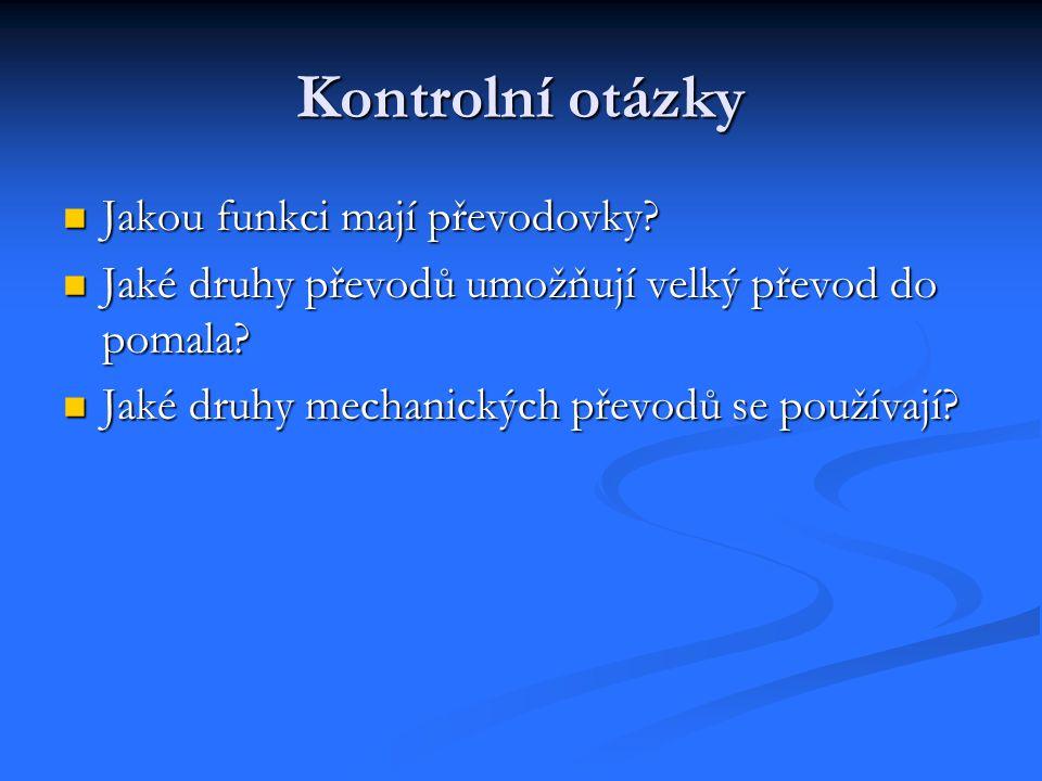 Kontrolní otázky Jakou funkci mají převodovky.Jakou funkci mají převodovky.
