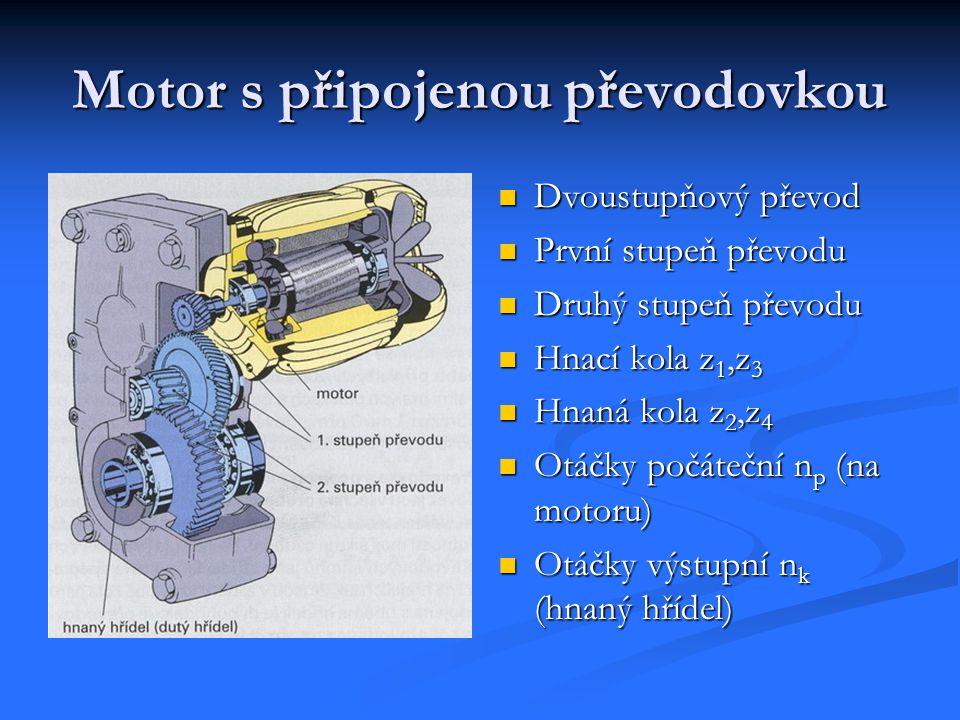 Motor s připojenou převodovkou Dvoustupňový převod První stupeň převodu Druhý stupeň převodu Hnací kola z 1,z 3 Hnaná kola z 2,z 4 Otáčky počáteční n p (na motoru) Otáčky výstupní n k (hnaný hřídel)