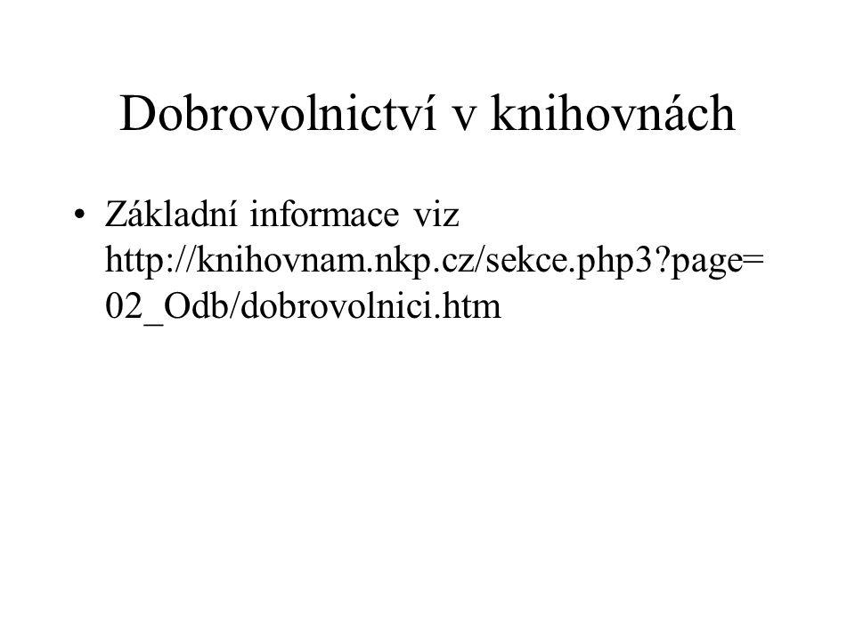 Dobrovolnictví v knihovnách Základní informace viz http://knihovnam.nkp.cz/sekce.php3 page= 02_Odb/dobrovolnici.htm