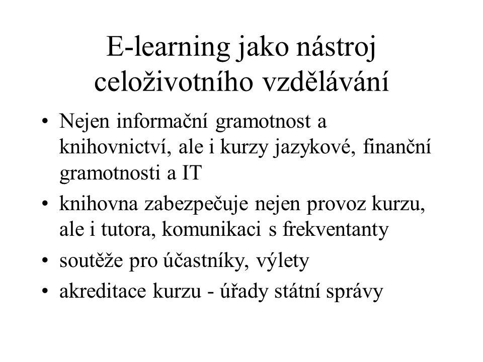E-learning jako nástroj celoživotního vzdělávání Nejen informační gramotnost a knihovnictví, ale i kurzy jazykové, finanční gramotnosti a IT knihovna zabezpečuje nejen provoz kurzu, ale i tutora, komunikaci s frekventanty soutěže pro účastníky, výlety akreditace kurzu - úřady státní správy