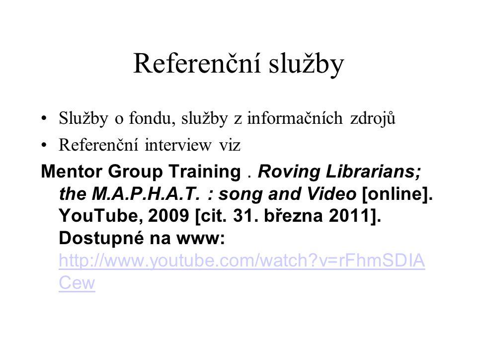 Referenční služby Služby o fondu, služby z informačních zdrojů Referenční interview viz Mentor Group Training. Roving Librarians; the M.A.P.H.A.T. : s