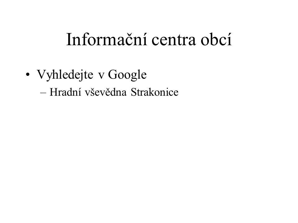 Informační centra obcí Vyhledejte v Google –Hradní vševědna Strakonice