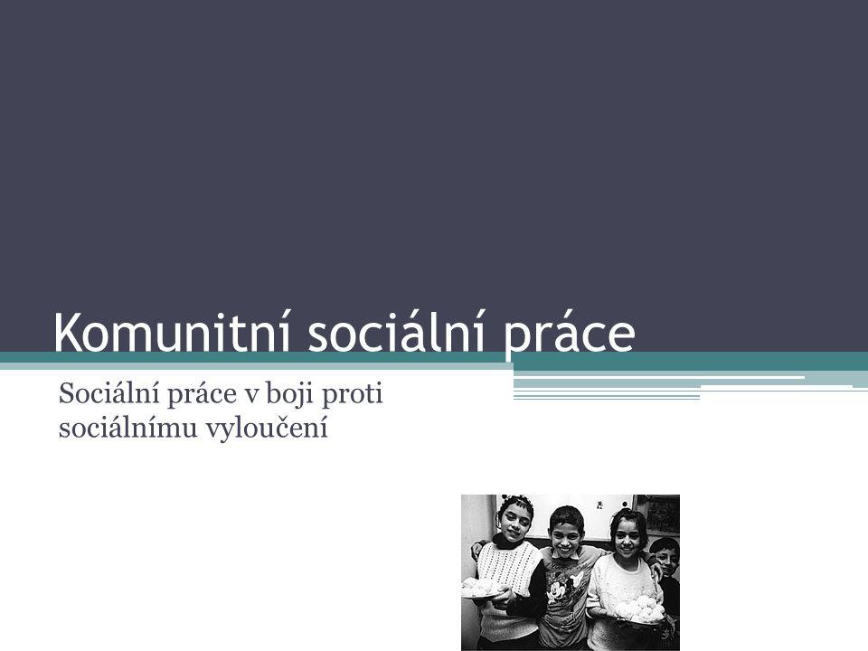 Komunitní sociální práce Sociální práce v boji proti sociálnímu vyloučení
