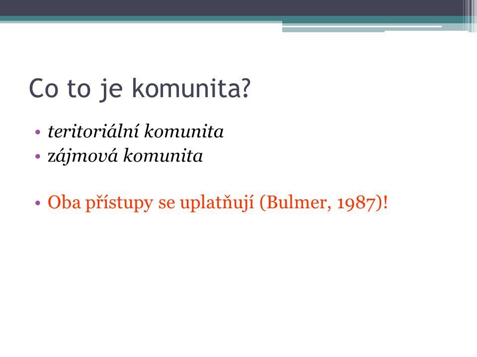 Co to je komunita? teritoriální komunita zájmová komunita Oba přístupy se uplatňují (Bulmer, 1987)!