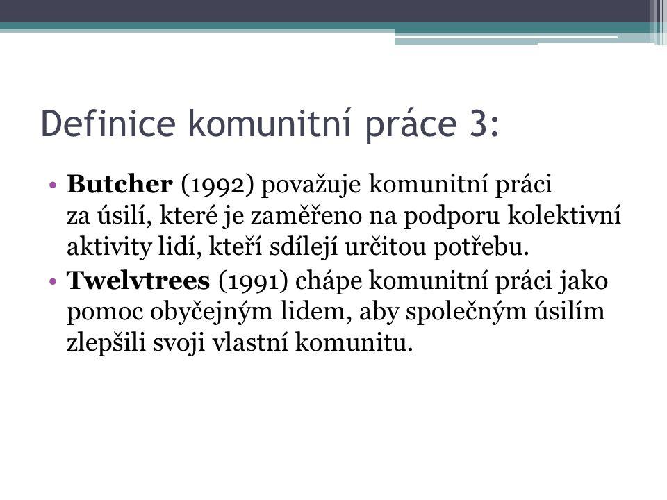Definice komunitní práce 3: Butcher (1992) považuje komunitní práci za úsilí, které je zaměřeno na podporu kolektivní aktivity lidí, kteří sdílejí urč