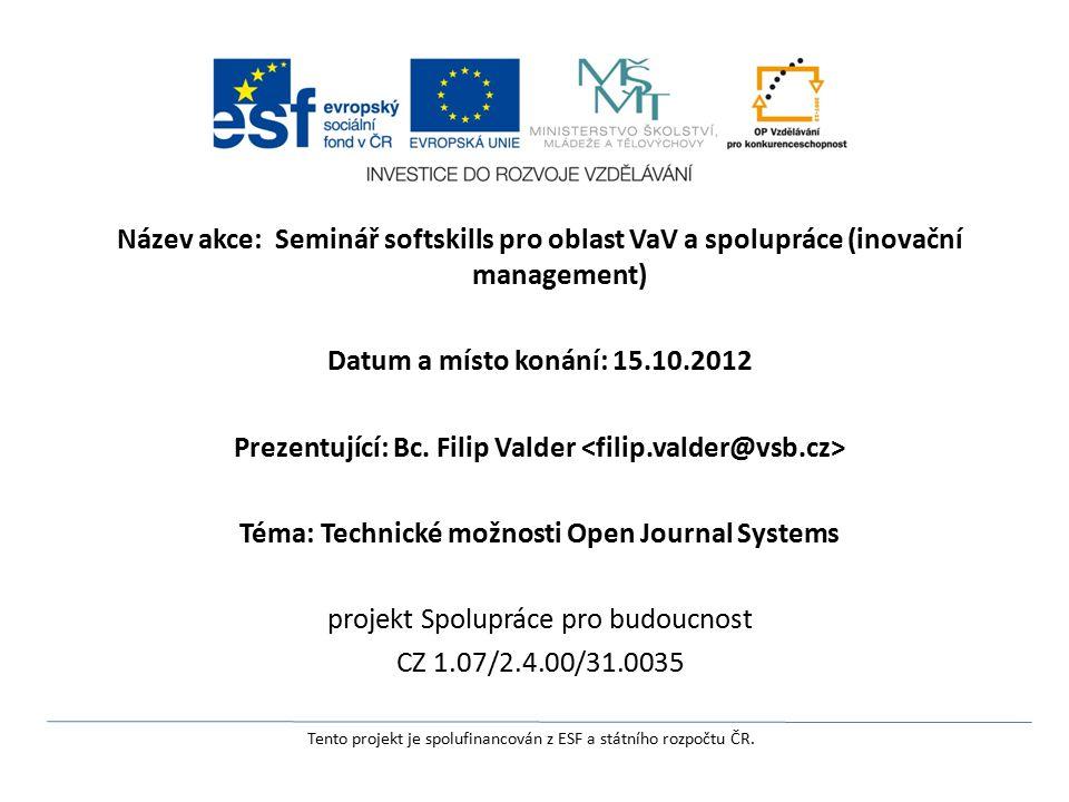 Název akce: Seminář softskills pro oblast VaV a spolupráce (inovační management) Datum a místo konání: 15.10.2012 Prezentující: Bc.