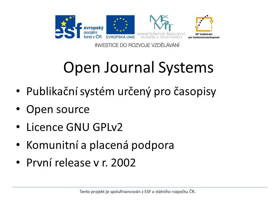 Open Journal Systems Publikační systém určený pro časopisy Open source Licence GNU GPLv2 Komunitní a placená podpora První release v r.