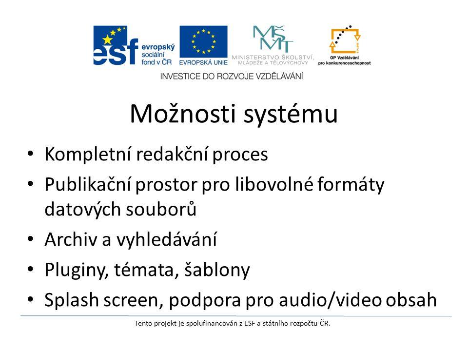 Možnosti systému Kompletní redakční proces Publikační prostor pro libovolné formáty datových souborů Archiv a vyhledávání Pluginy, témata, šablony Splash screen, podpora pro audio/video obsah Tento projekt je spolufinancován z ESF a státního rozpočtu ČR.