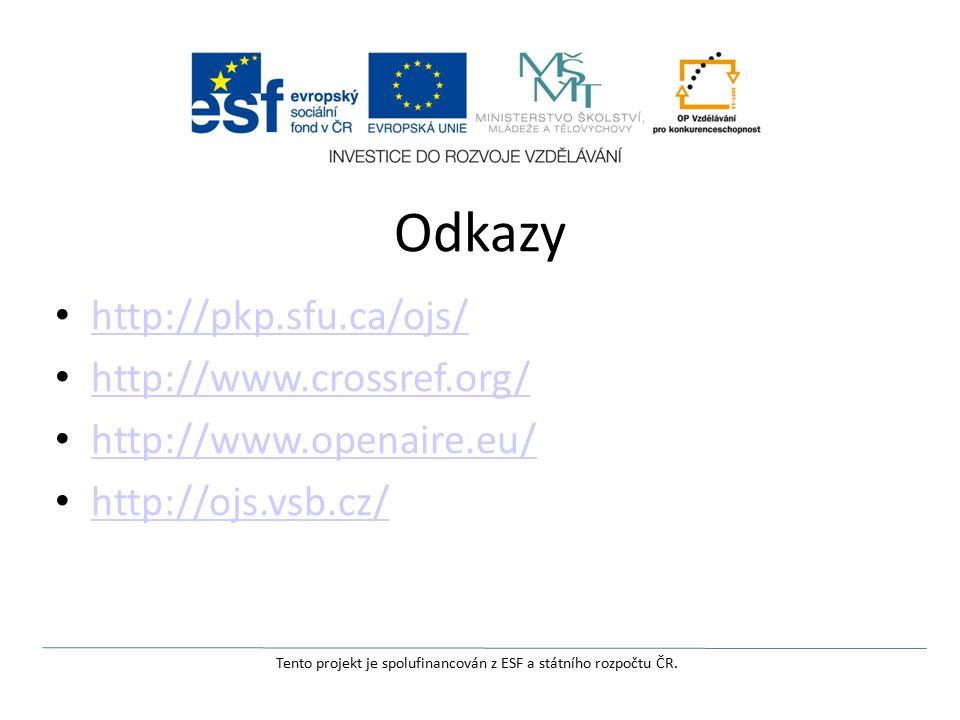 Odkazy http://pkp.sfu.ca/ojs/ http://www.crossref.org/ http://www.openaire.eu/ http://ojs.vsb.cz/ Tento projekt je spolufinancován z ESF a státního rozpočtu ČR.
