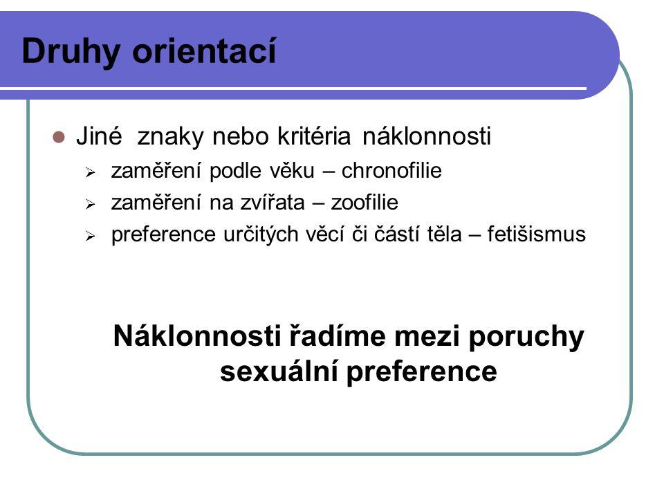 Druhy orientací Jiné znaky nebo kritéria náklonnosti  zaměření podle věku – chronofilie  zaměření na zvířata – zoofilie  preference určitých věcí č