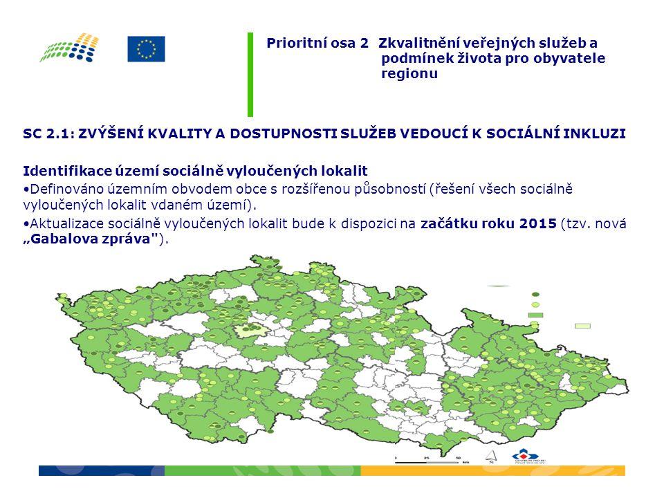 SC 2.1: ZVÝŠENÍ KVALITY A DOSTUPNOSTI SLUŽEB VEDOUCÍ K SOCIÁLNÍ INKLUZI Identifikace území sociálně vyloučených lokalit Definováno územním obvodem obc
