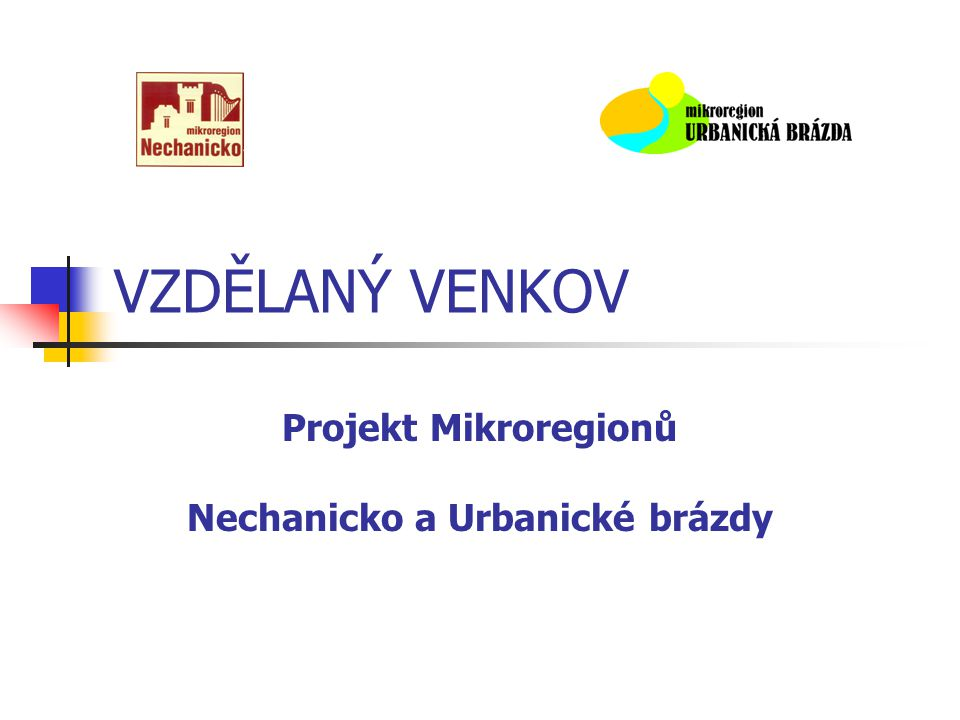 VZDĚLANÝ VENKOV Projekt Mikroregionů Nechanicko a Urbanické brázdy