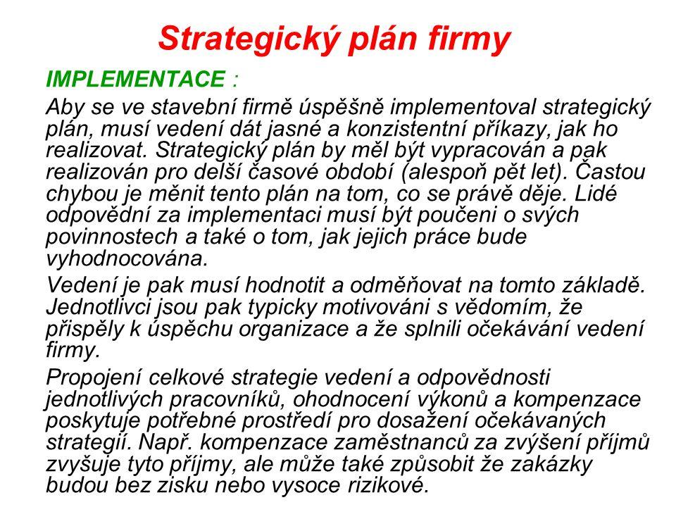 Strategický plán firmy IMPLEMENTACE : Aby se ve stavební firmě úspěšně implementoval strategický plán, musí vedení dát jasné a konzistentní příkazy, j
