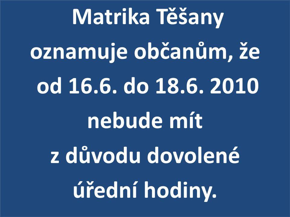 Matrika Těšany oznamuje občanům, že od 16.6. do 18.6. 2010 nebude mít z důvodu dovolené úřední hodiny.