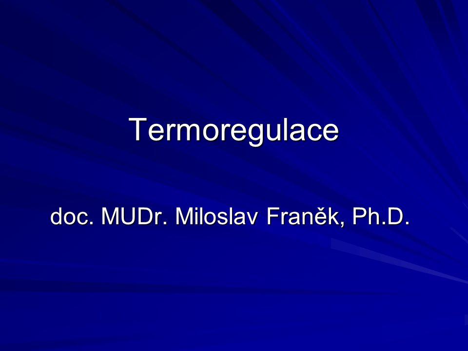 Úvod klasický příklad fyziologického regulačního mechanismu teplota jádra u člověka bez horečky stabilní (± 0,5°C) –nemění se ani v závislosti na t okolí (12-54 °C) teplota kůže se mění (nutné pro termoregulaci)