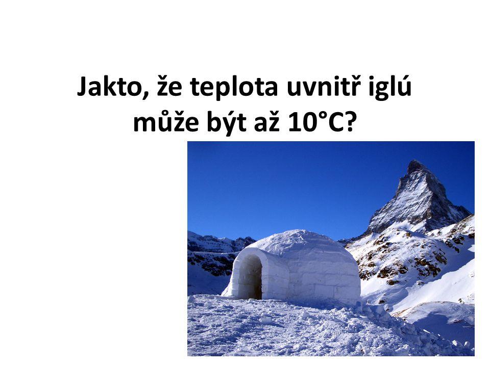 Jakto, že teplota uvnitř iglú může být až 10°C?