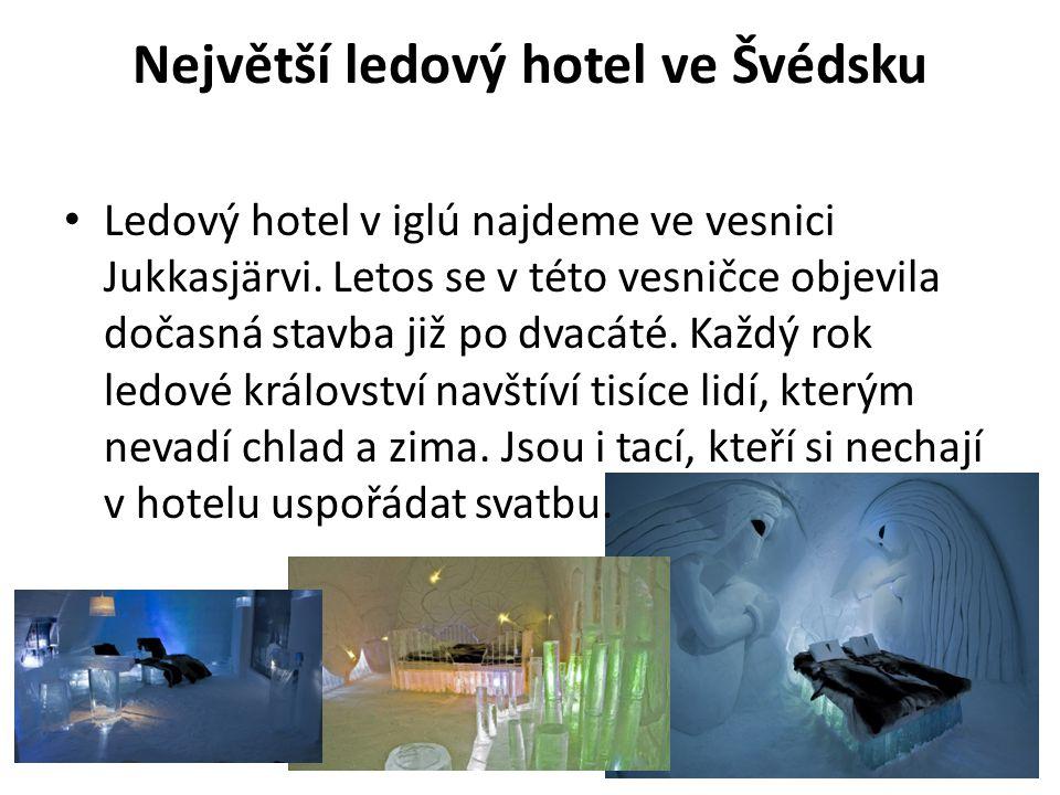 Největší ledový hotel ve Švédsku Ledový hotel v iglú najdeme ve vesnici Jukkasjärvi. Letos se v této vesničce objevila dočasná stavba již po dvacáté.