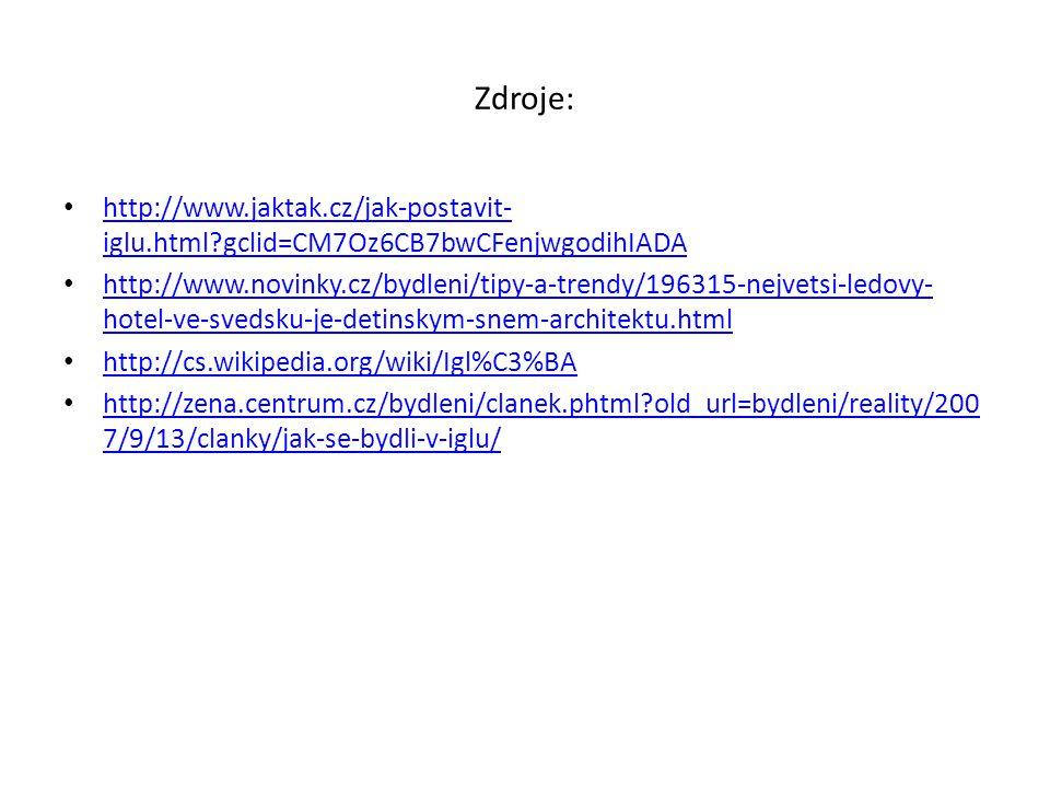 Zdroje: http://www.jaktak.cz/jak-postavit- iglu.html?gclid=CM7Oz6CB7bwCFenjwgodihIADA http://www.jaktak.cz/jak-postavit- iglu.html?gclid=CM7Oz6CB7bwCF