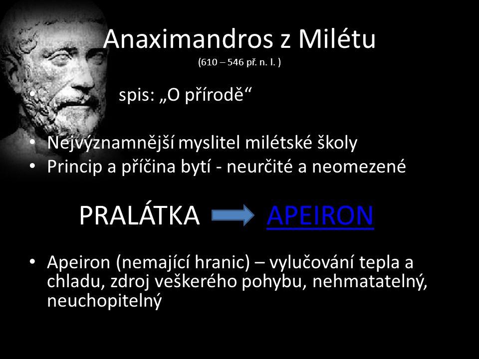 """Anaximandros z Milétu (610 – 546 př. n. l. ) spis: """"O přírodě"""" Nejvýznamnější myslitel milétské školy Princip a příčina bytí - neurčité a neomezené Ap"""