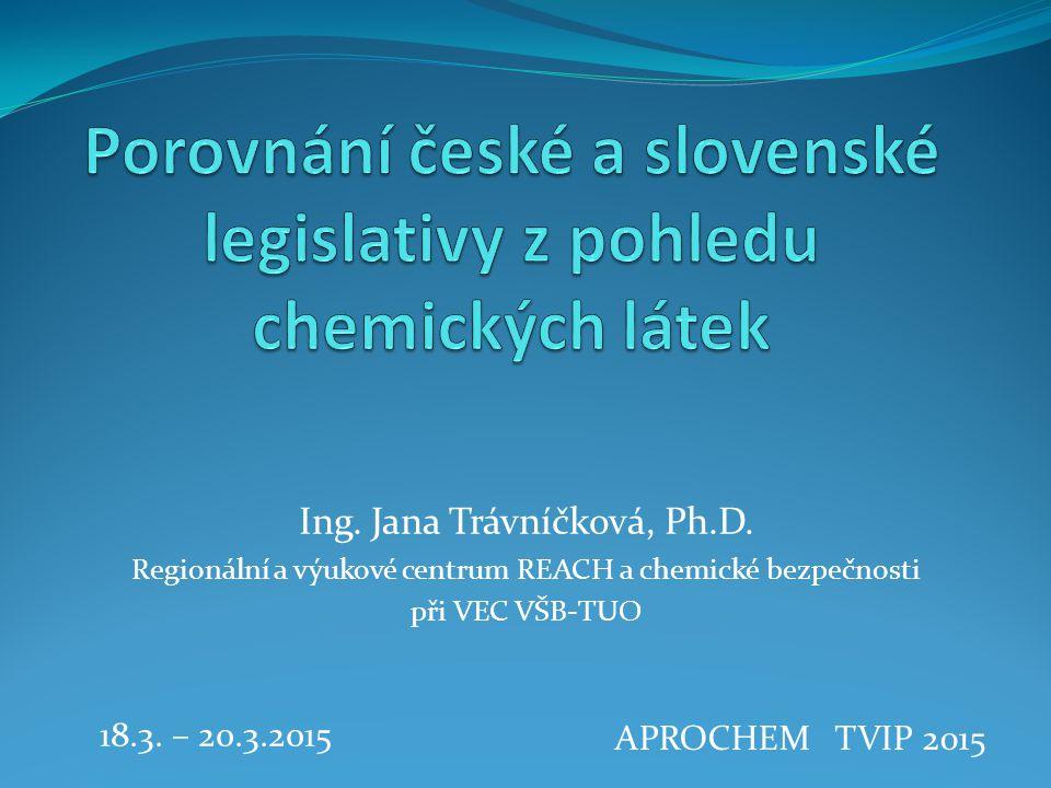 APROCHEM TVIP 2015 Ing. Jana Trávníčková, Ph.D. Regionální a výukové centrum REACH a chemické bezpečnosti při VEC VŠB-TUO 18.3. – 20.3.2015