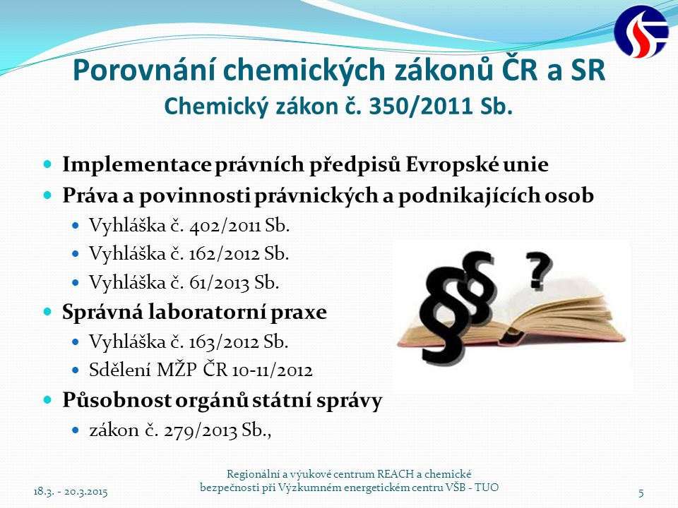Porovnání chemických zákonů ČR a SR Chemický zákon č. 350/2011 Sb. Implementace právních předpisů Evropské unie Práva a povinnosti právnických a podni