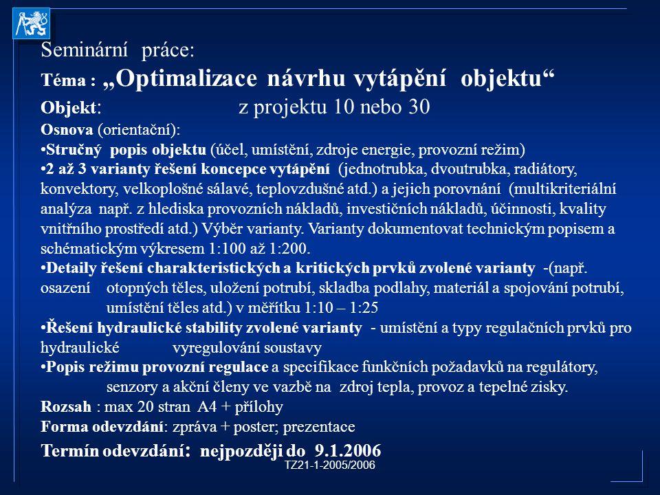 """TZ21-1-2005/2006 Seminární práce: Téma : """"Optimalizace návrhu vytápění objektu"""" Objekt : z projektu 10 nebo 30 Osnova (orientační): Stručný popis obje"""