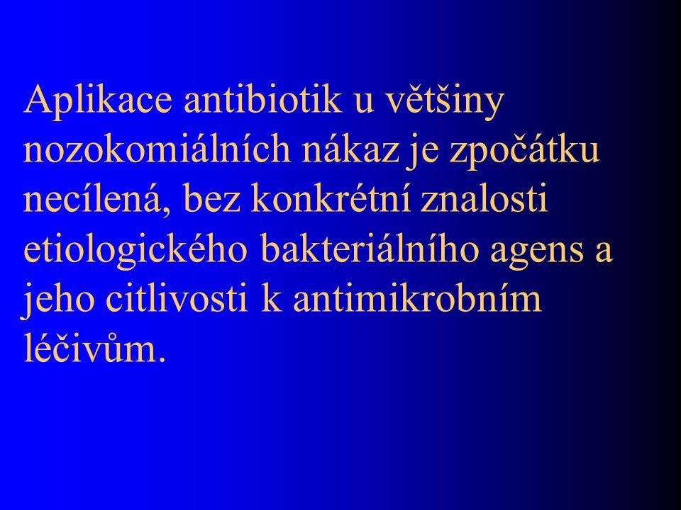 Aplikace antibiotik u většiny nozokomiálních nákaz je zpočátku necílená, bez konkrétní znalosti etiologického bakteriálního agens a jeho citlivosti k