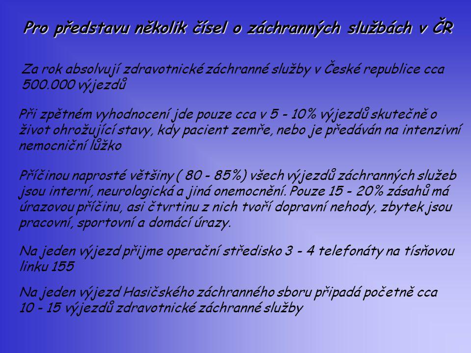 Pro představu několik čísel o záchranných službách v ČR Za rok absolvují zdravotnické záchranné služby v České republice cca 500.000 výjezdů Při zpětn