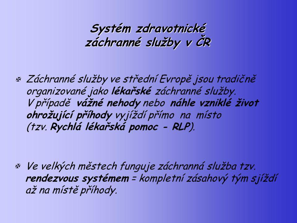 Systém zdravotnické záchranné služby v ČR Záchranné služby ve střední Evropě jsou tradičně organizované jako lékařské záchranné služby. V případě vážn