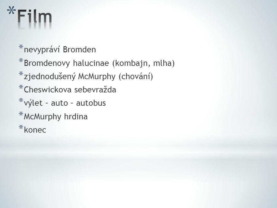 * nevypráví Bromden * Bromdenovy halucinae (kombajn, mlha) * zjednodušený McMurphy (chování) * Cheswickova sebevražda * výlet – auto – autobus * McMurphy hrdina * konec