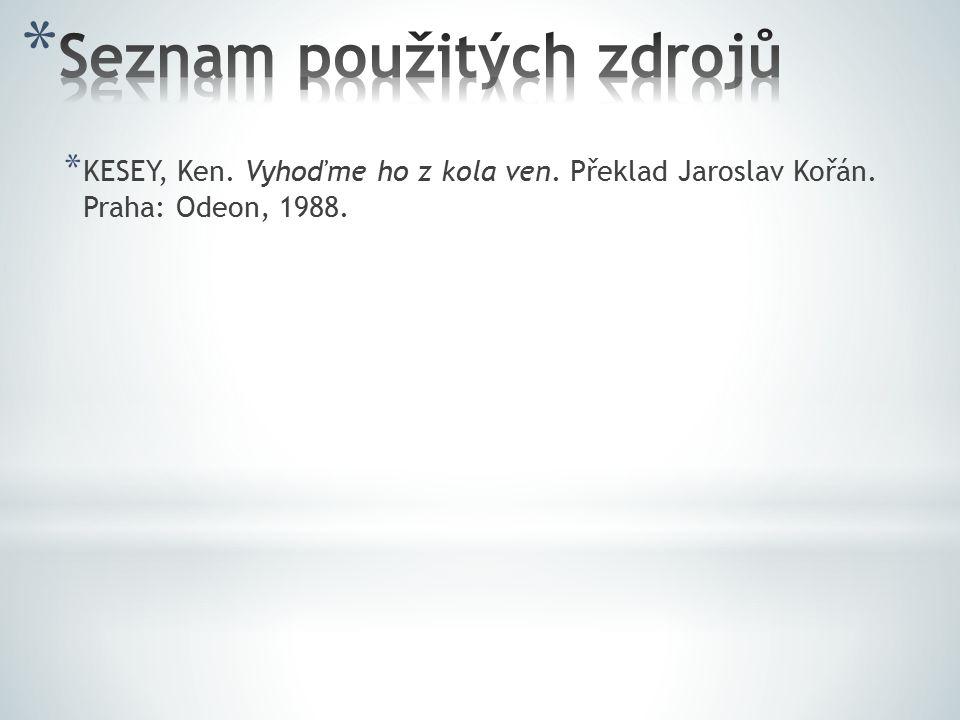 * KESEY, Ken. Vyhoďme ho z kola ven. Překlad Jaroslav Kořán. Praha: Odeon, 1988.
