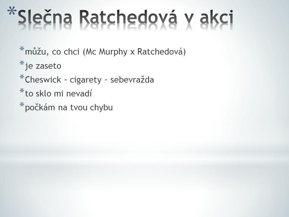 * můžu, co chci (Mc Murphy x Ratchedová) * je zaseto * Cheswick – cigarety – sebevražda * to sklo mi nevadí * počkám na tvou chybu