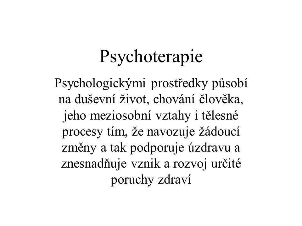 Psychoterapie Psychologickými prostředky působí na duševní život, chování člověka, jeho meziosobní vztahy i tělesné procesy tím, že navozuje žádoucí z