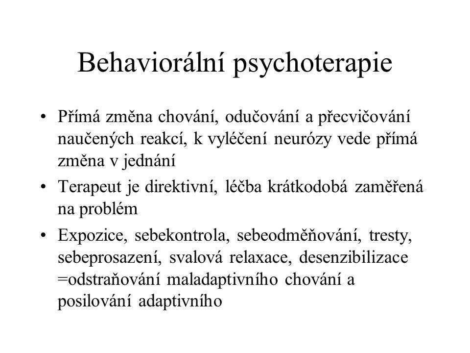 Behaviorální psychoterapie Přímá změna chování, odučování a přecvičování naučených reakcí, k vyléčení neurózy vede přímá změna v jednání Terapeut je d