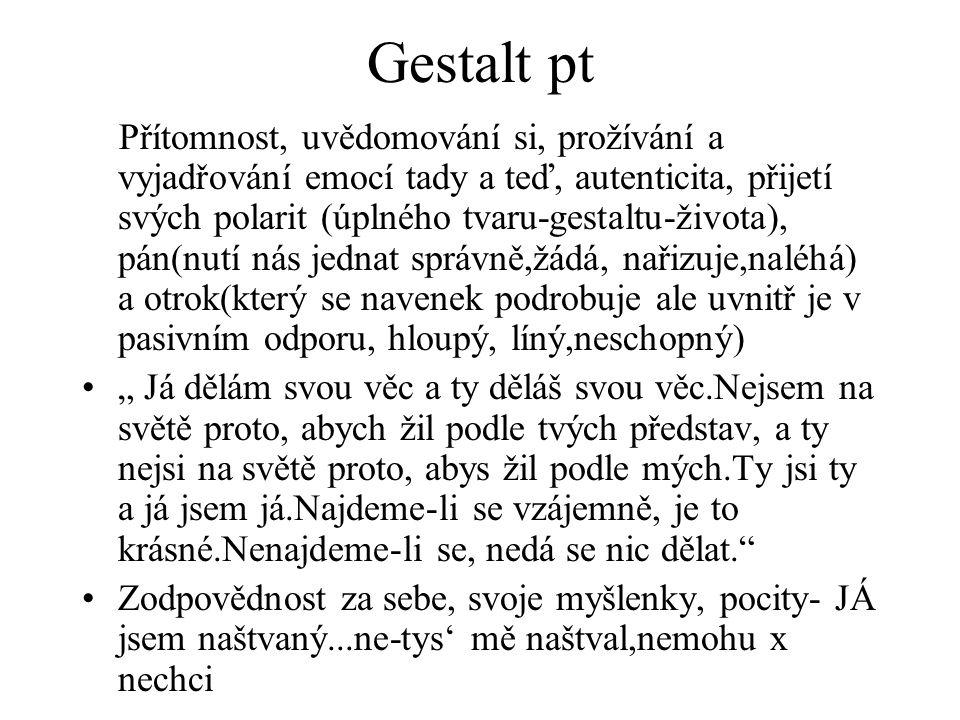 Gestalt pt Přítomnost, uvědomování si, prožívání a vyjadřování emocí tady a teď, autenticita, přijetí svých polarit (úplného tvaru-gestaltu-života), p