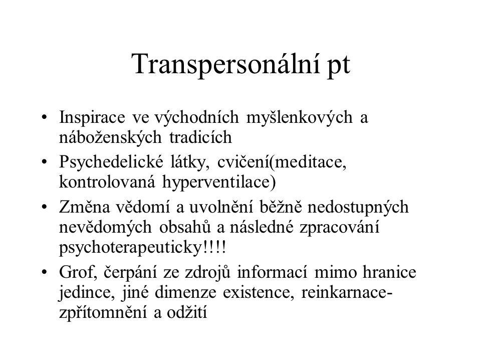 Transpersonální pt Inspirace ve východních myšlenkových a náboženských tradicích Psychedelické látky, cvičení(meditace, kontrolovaná hyperventilace) Z