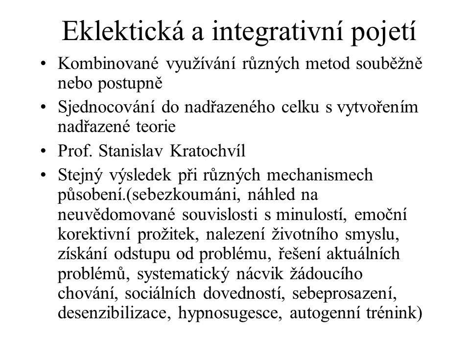 Eklektická a integrativní pojetí Kombinované využívání různých metod souběžně nebo postupně Sjednocování do nadřazeného celku s vytvořením nadřazené t