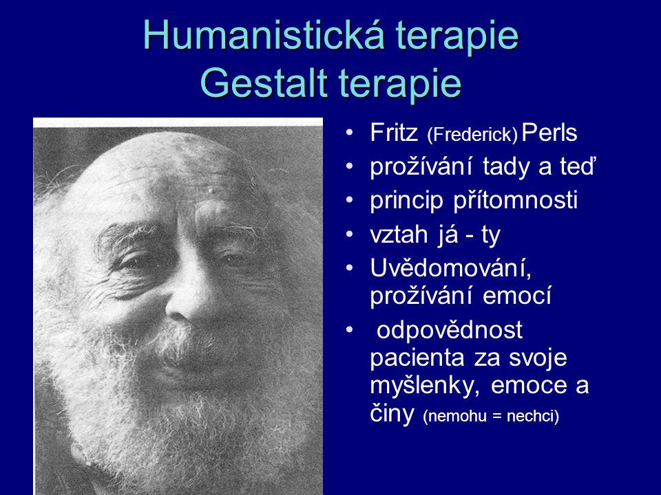 Humanistická terapie Gestalt terapie Fritz (Frederick) Perls prožívání tady a teď princip přítomnosti vztah já - ty Uvědomování, prožívání emocí odpov
