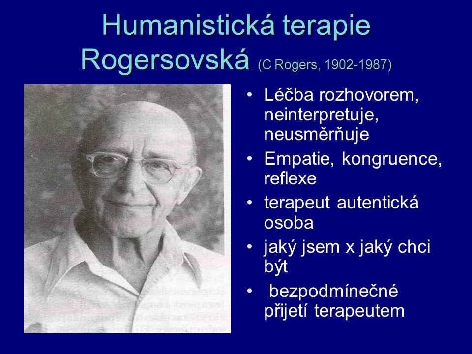 Humanistická terapie Rogersovská (C Rogers, 1902-1987) Léčba rozhovorem, neinterpretuje, neusměrňuje Empatie, kongruence, reflexe terapeut autentická