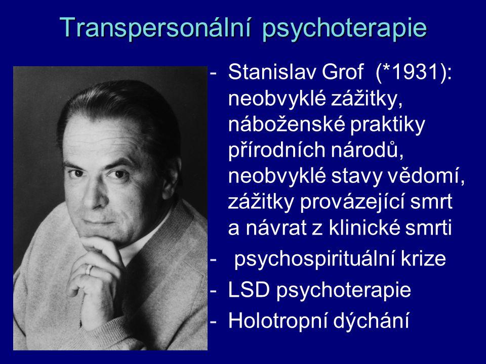 Transpersonální psychoterapie -Stanislav Grof (*1931): neobvyklé zážitky, náboženské praktiky přírodních národů, neobvyklé stavy vědomí, zážitky prová