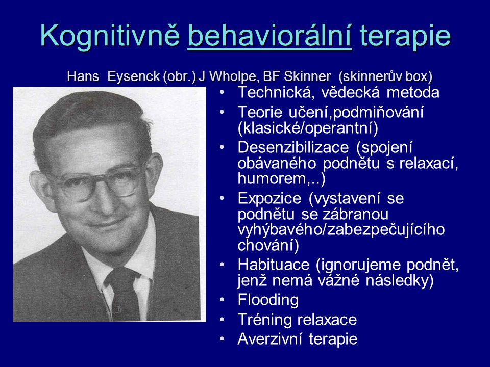 Kognitivně behaviorální terapie Hans Eysenck (obr.) J Wholpe, BF Skinner (skinnerův box) Technická, vědecká metoda Teorie učení,podmiňování (klasické/