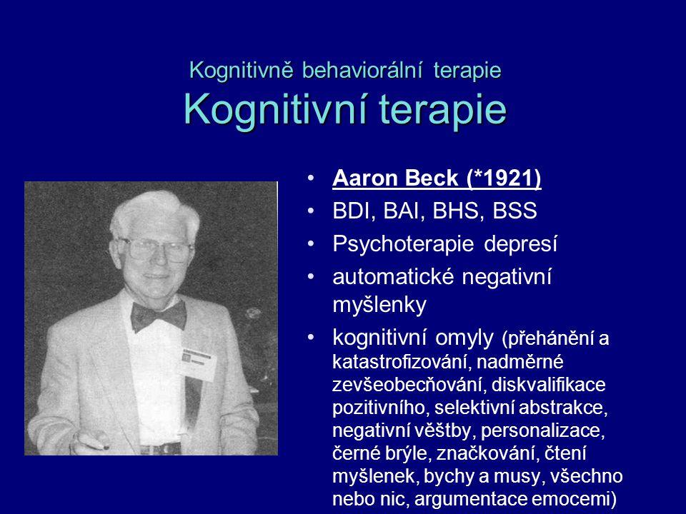 Kognitivně behaviorální terapie Kognitivní terapie Aaron Beck (*1921) BDI, BAI, BHS, BSS Psychoterapie depresí automatické negativní myšlenky kognitiv